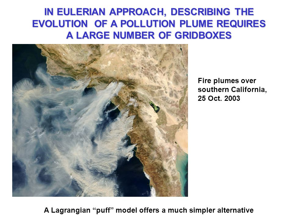 IN EULERIAN APPROACH, DESCRIBING THE EVOLUTION OF A POLLUTION PLUME REQUIRES A LARGE NUMBER OF GRIDBOXES Fire plumes over southern California, 25 Oct.