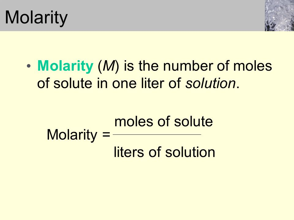 Molarity (M) is the number of moles of solute in one liter of solution.