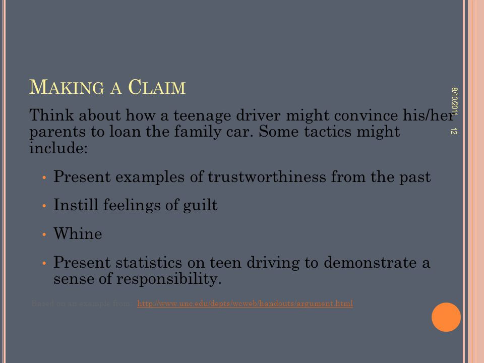 M AKING A C LAIM Think about how a teenage driver might convince his/her parents to loan the family car. Some tactics might include: Present examples