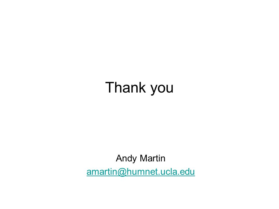 Thank you Andy Martin amartin@humnet.ucla.edu
