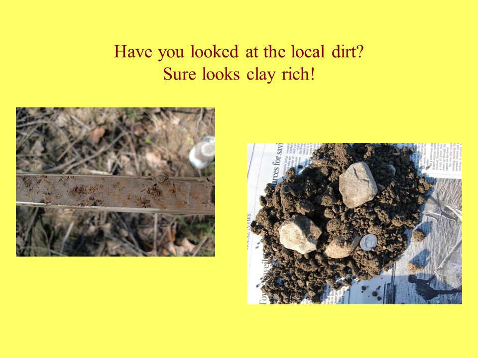 Have you looked at the local dirt? Sure looks clay rich!