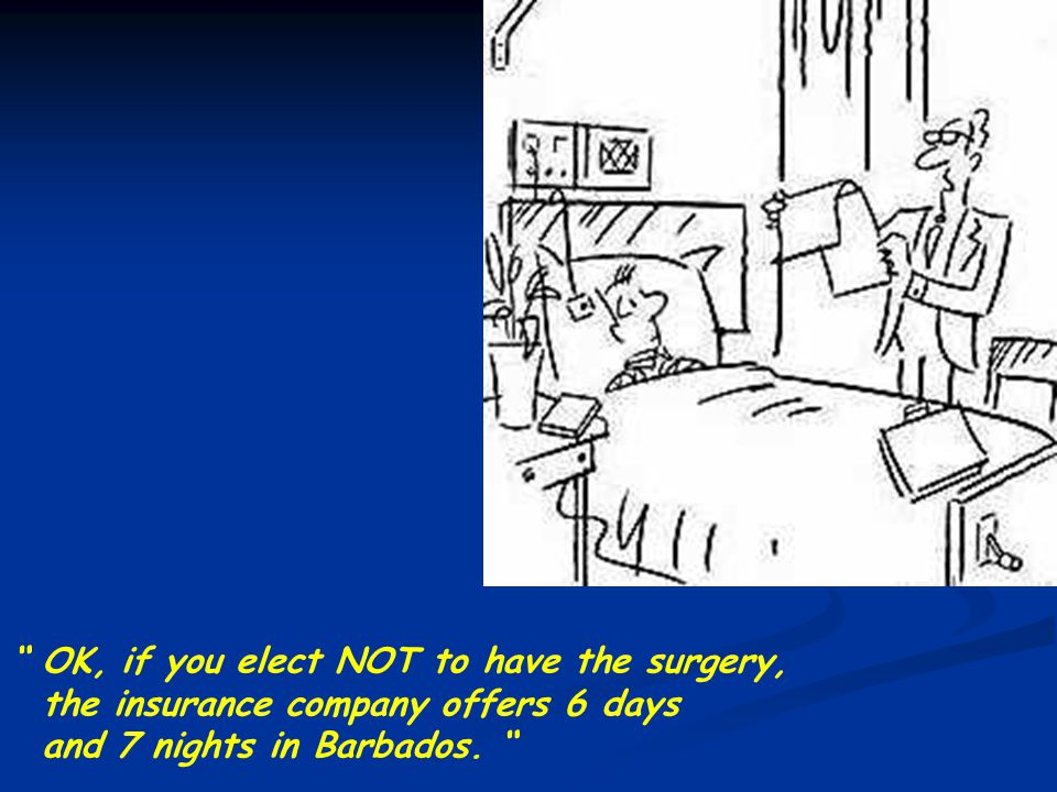 OK, if you elect NOT to have the surgery, the insurance company offers 6 days and 7 nights in Barbados.