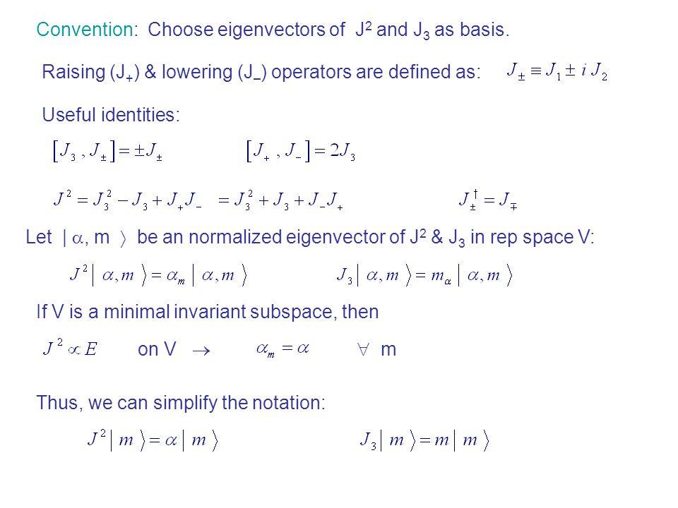 Convention: Choose eigenvectors of J 2 and J 3 as basis. Raising (J + ) & lowering (J – ) operators are defined as: Useful identities: Let   , m  b