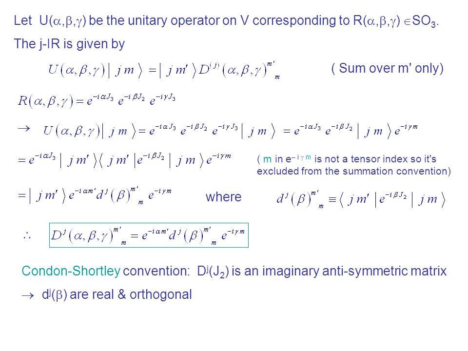 Let U( , ,  ) be the unitary operator on V corresponding to R( , ,  )  SO 3.