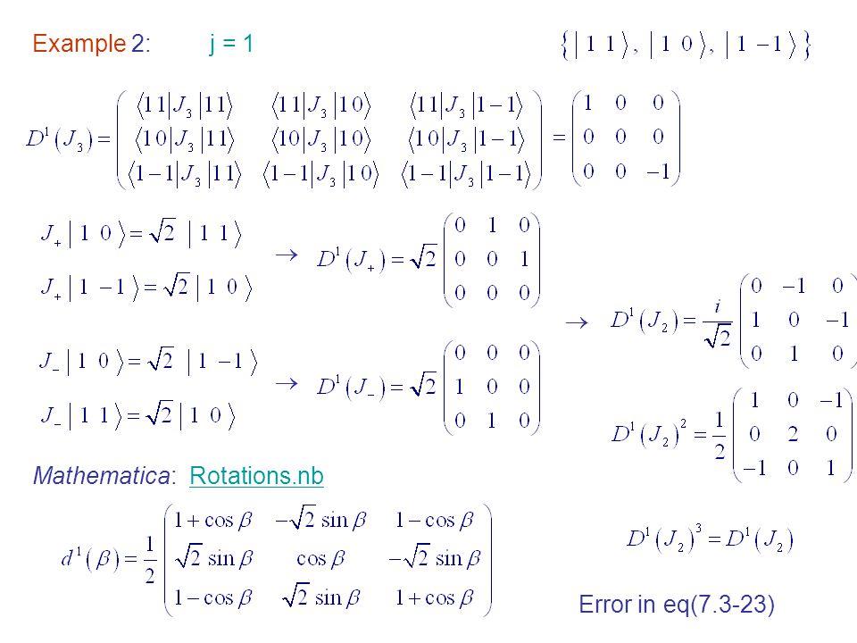 Example 2: j = 1    Mathematica: Rotations.nbRotations.nb Error in eq(7.3-23)