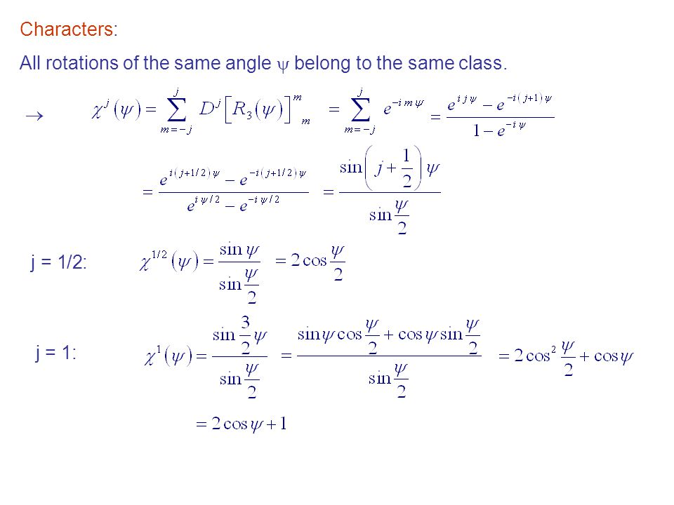 Characters: All rotations of the same angle  belong to the same class.  j = 1/2: j = 1: