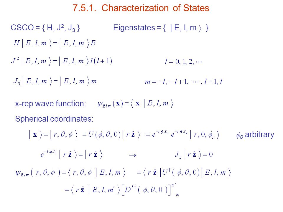 7.5.1. Characterization of States CSCO = { H, J 2, J 3 } Eigenstates = {   E, l, m  } x-rep wave function: Spherical coordinates:   0 arbitrary
