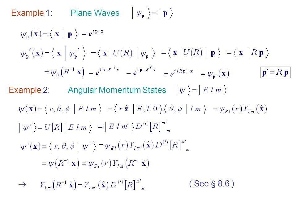 Example 1:Plane Waves Example 2:Angular Momentum States  ( See § 8.6 )