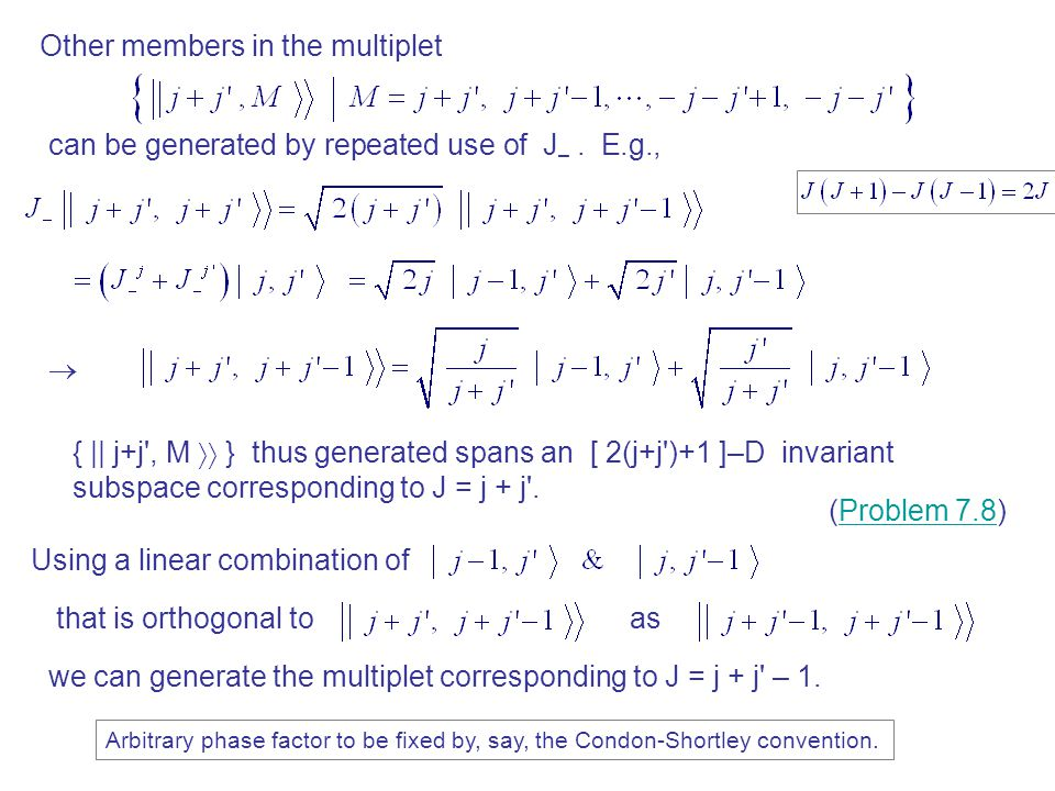 Other members in the multiplet can be generated by repeated use of J –.