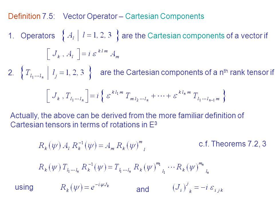 Definition 7.5:Vector Operator – Cartesian Components 1. Operatorsare the Cartesian components of a vector if 2. are the Cartesian components of a n t
