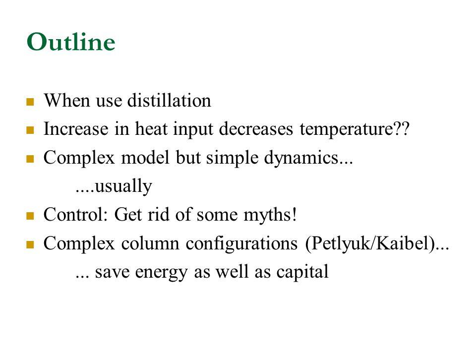 Outline When use distillation Increase in heat input decreases temperature?.