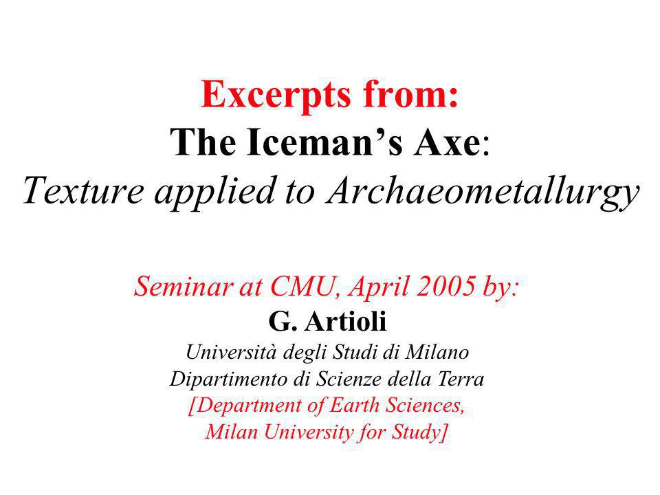 Excerpts from: The Iceman's Axe: Texture applied to Archaeometallurgy Seminar at CMU, April 2005 by: G.