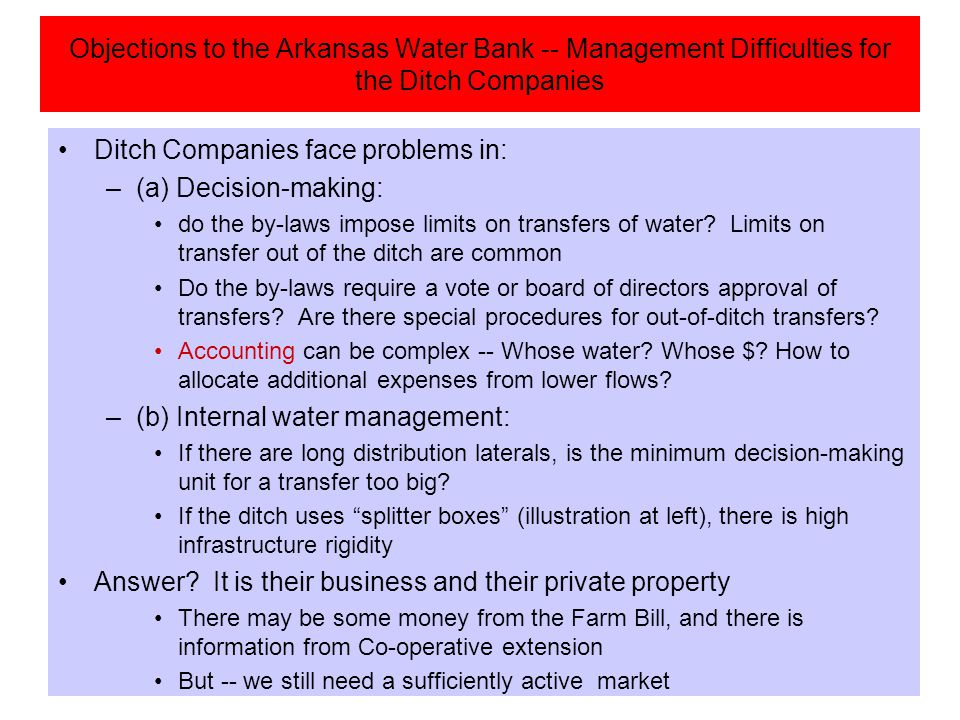 Objections to the Arkansas Water Bank -- Management Difficulties for the Ditch Companies Ditch Companies face problems in: –(a) Decision-making: do th