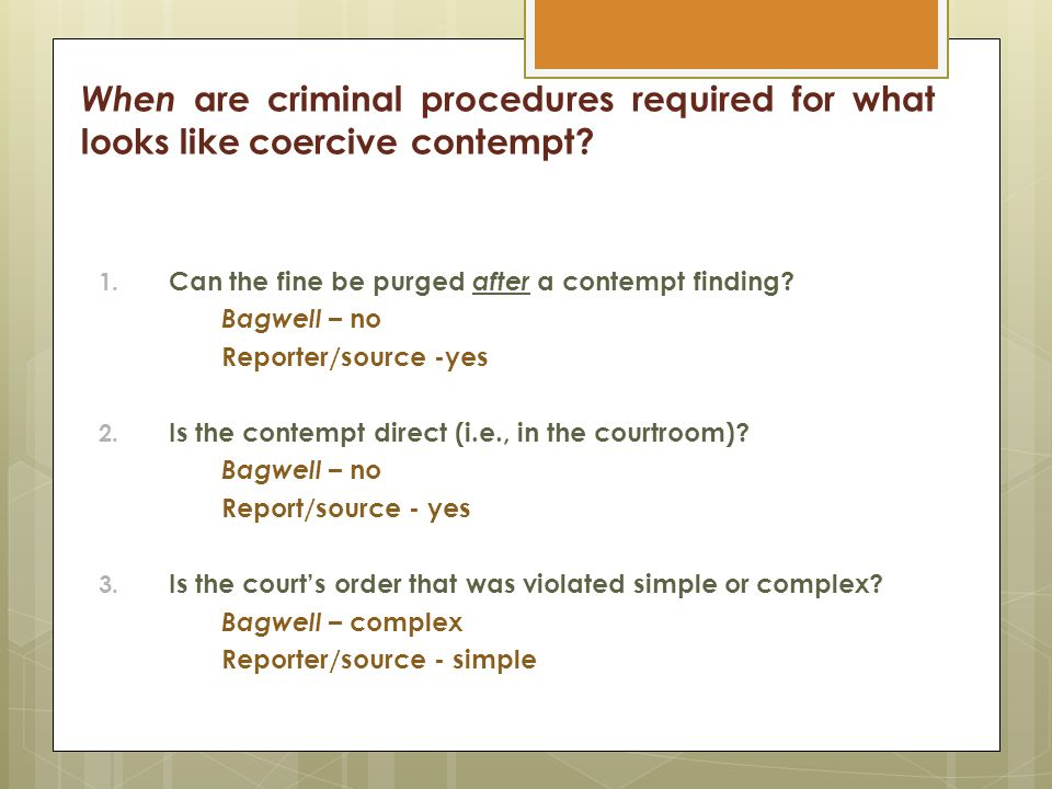 When are criminal procedures required for what looks like coercive contempt? 1. Can the fine be purged after a contempt finding? Bagwell – no Reporter