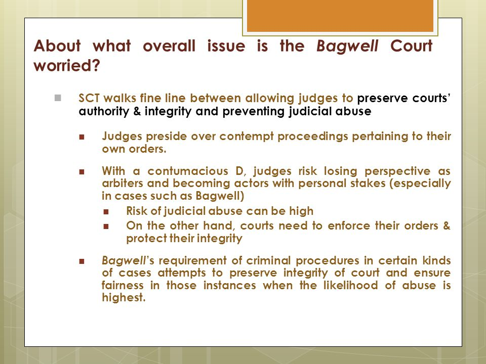 About what overall issue is the Bagwell Court worried? SCT walks fine line between allowing judges to preserve courts' authority & integrity and preve