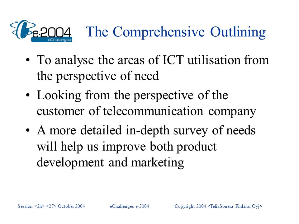 Session October 2004eChallenges e-2004Copyright 2004 The Comprehensive Outlining To analyse the areas of ICT utilisation from the perspective of need