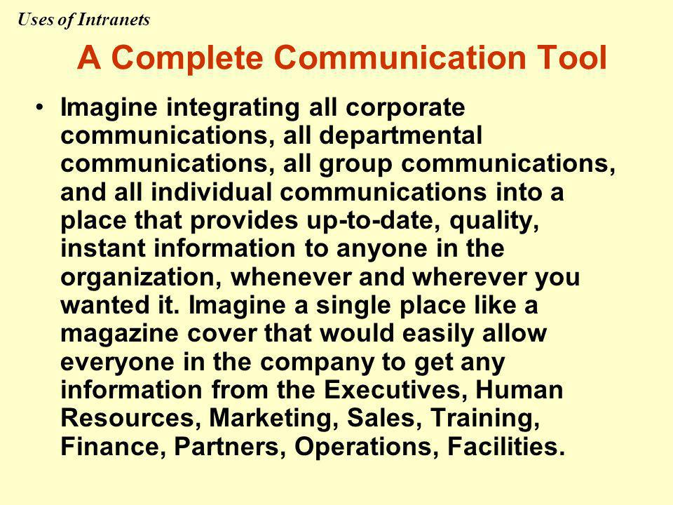 A Complete Communication Tool Imagine integrating all corporate communications, all departmental communications, all group communications, and all ind