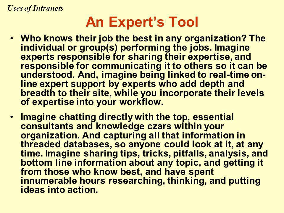 An Expert's Tool Who knows their job the best in any organization? The individual or group(s) performing the jobs. Imagine experts responsible for sha