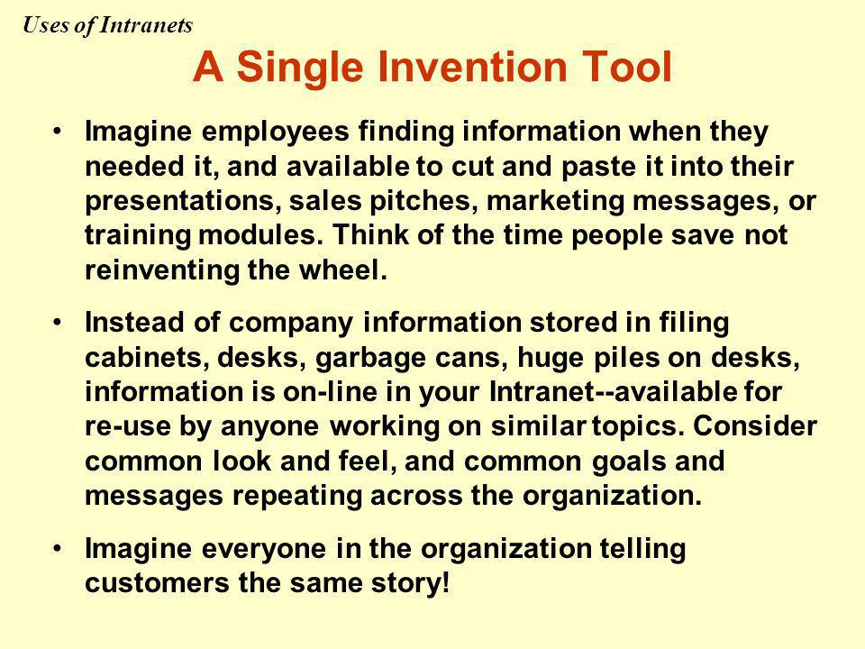 A Single Invention Tool Imagine employees finding information when they needed it, and available to cut and paste it into their presentations, sales pitches, marketing messages, or training modules.