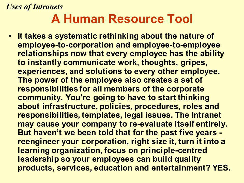 A Human Resource Tool It takes a systematic rethinking about the nature of employee-to-corporation and employee-to-employee relationships now that every employee has the ability to instantly communicate work, thoughts, gripes, experiences, and solutions to every other employee.