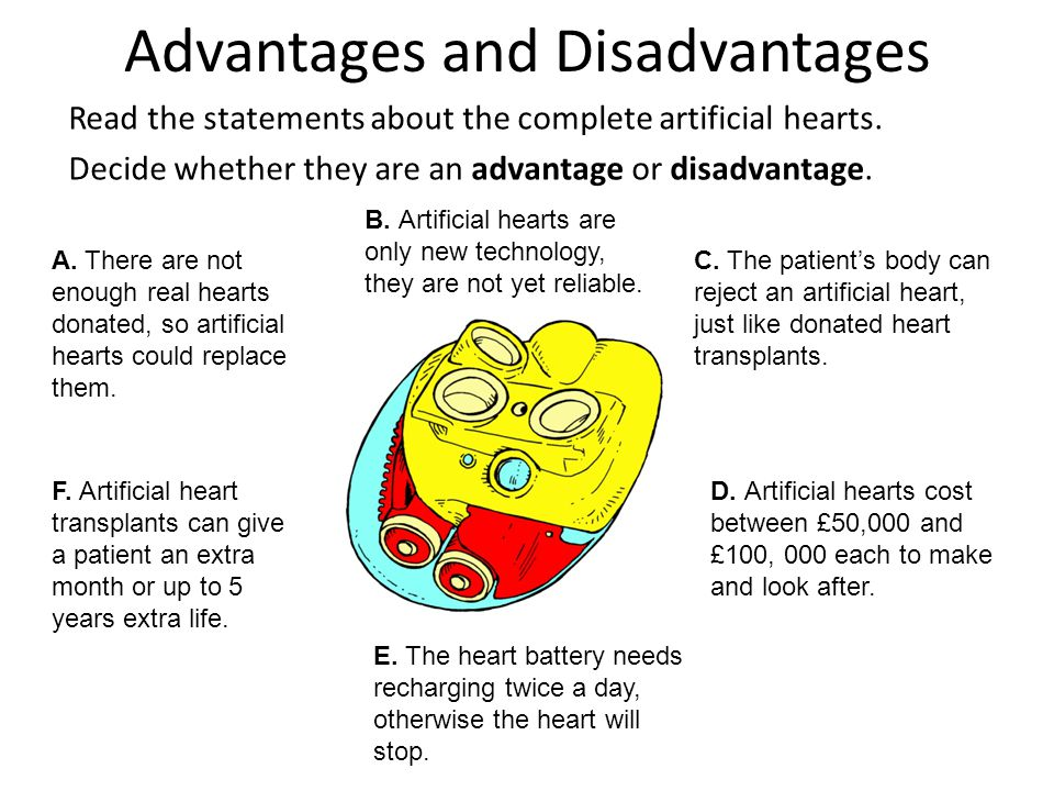 Advantages and Disadvantages Read the statements about the complete artificial hearts. Decide whether they are an advantage or disadvantage. A. There