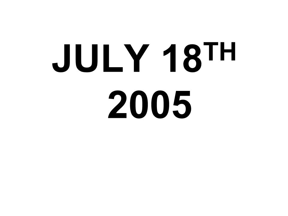 JULY 18 TH 2005