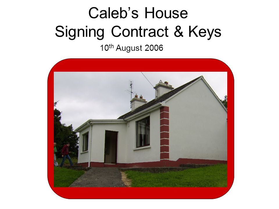 Caleb's House Signing Contract & Keys 10 th August 2006