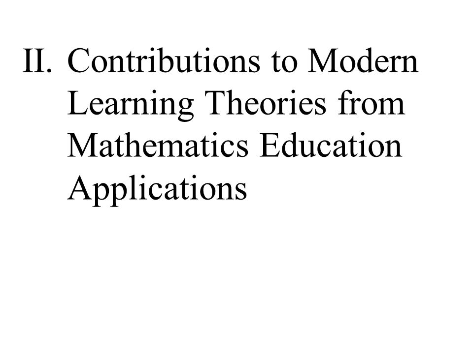 II.Contributions to Modern Learning Theories from Mathematics Education Applications