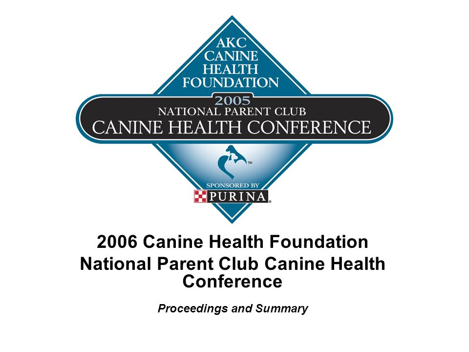 2006 Canine Health Foundation National Parent Club Canine Health Conference Proceedings and Summary
