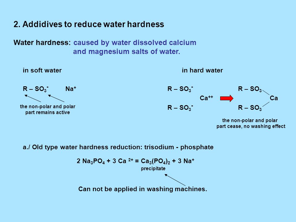 2. Addidives to reduce water hardness Water hardness: caused by water dissolved calcium and magnesium salts of water. in soft water in hard water R –