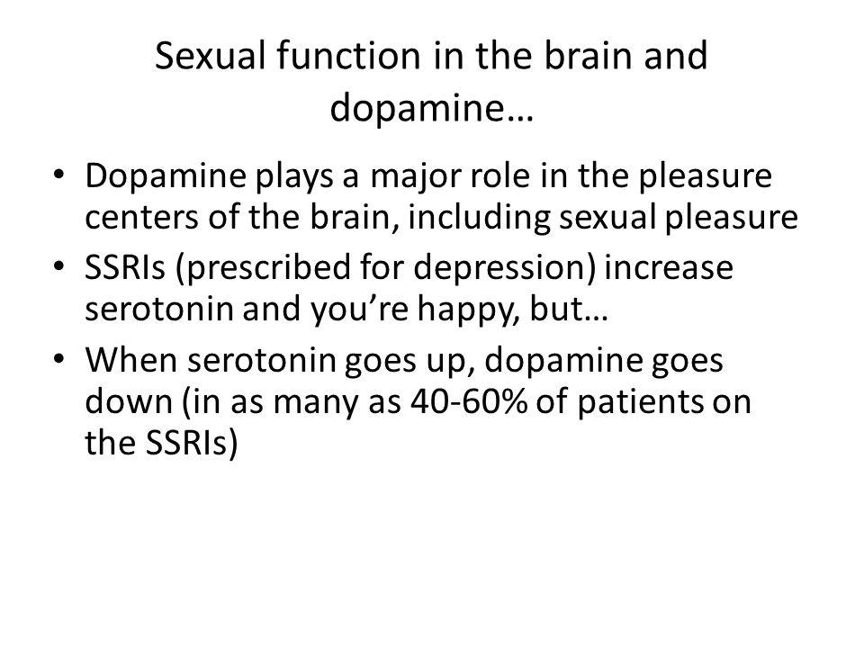 Sexual function in the brain and dopamine… Dopamine plays a major role in the pleasure centers of the brain, including sexual pleasure SSRIs (prescrib