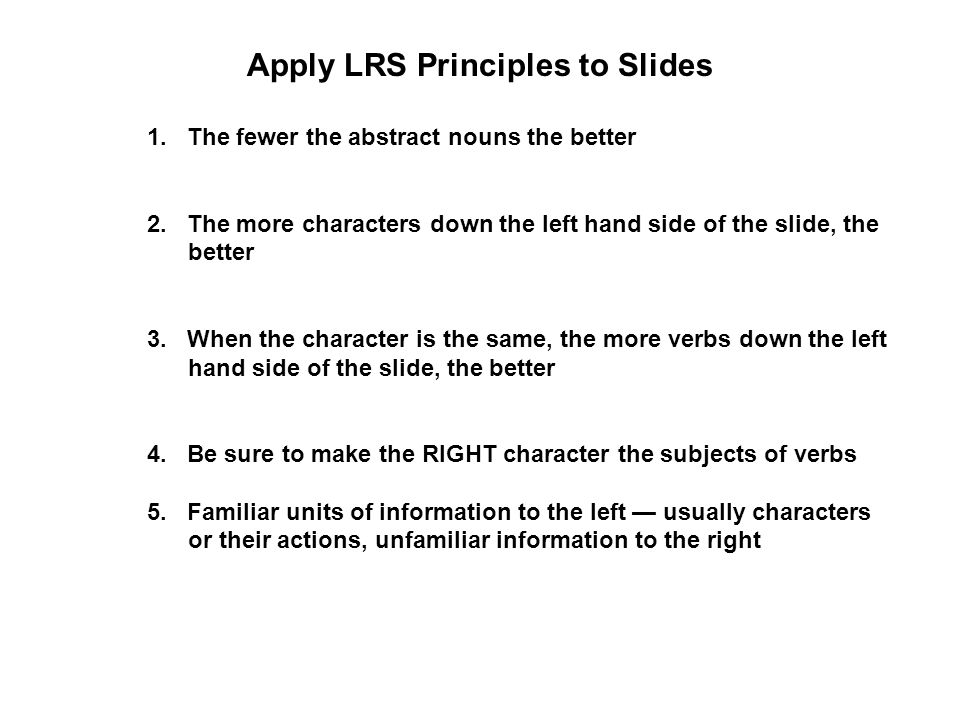 Apply LRS Principles to Slides 1. The fewer the abstract nouns the better 2.