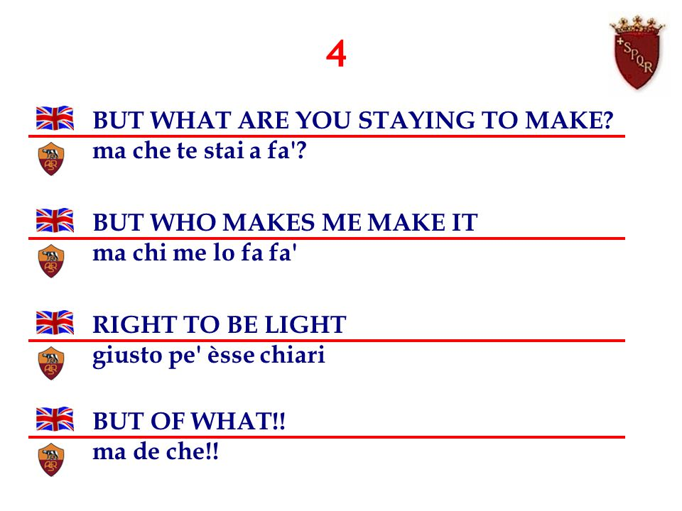4 BUT WHAT ARE YOU STAYING TO MAKE. ma che te stai a fa .