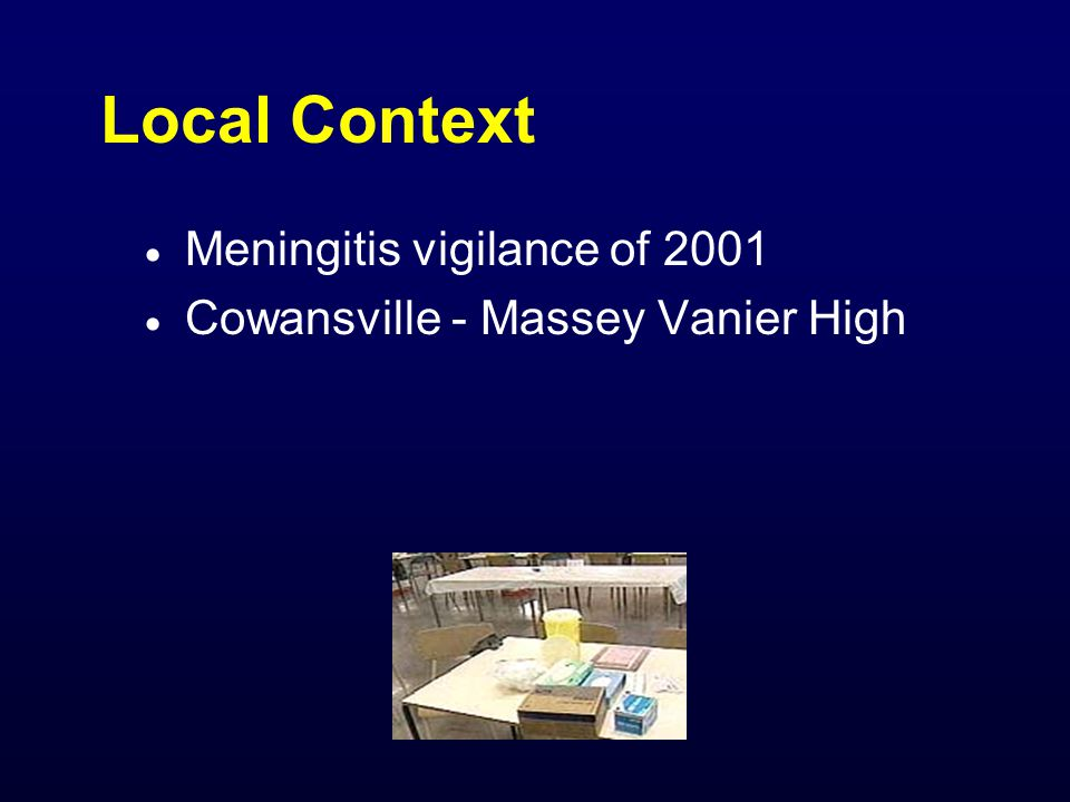 Local Context  Meningitis vigilance of 2001  Cowansville - Massey Vanier High