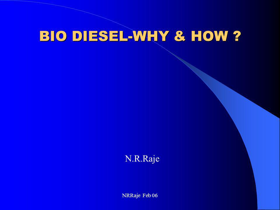 NRRaje Feb 06 HEAT OF COMBUSTION Petro-diesel 130,500 BTU/gallon Biodiesel (soybean) 128,000 Petro-diesel 18,400 BTU/lb Biodiesel (Rapeseed)17,900 BTU/lb Net fuel combustion efficiency is increased – most noticed at low rpm and high engine load