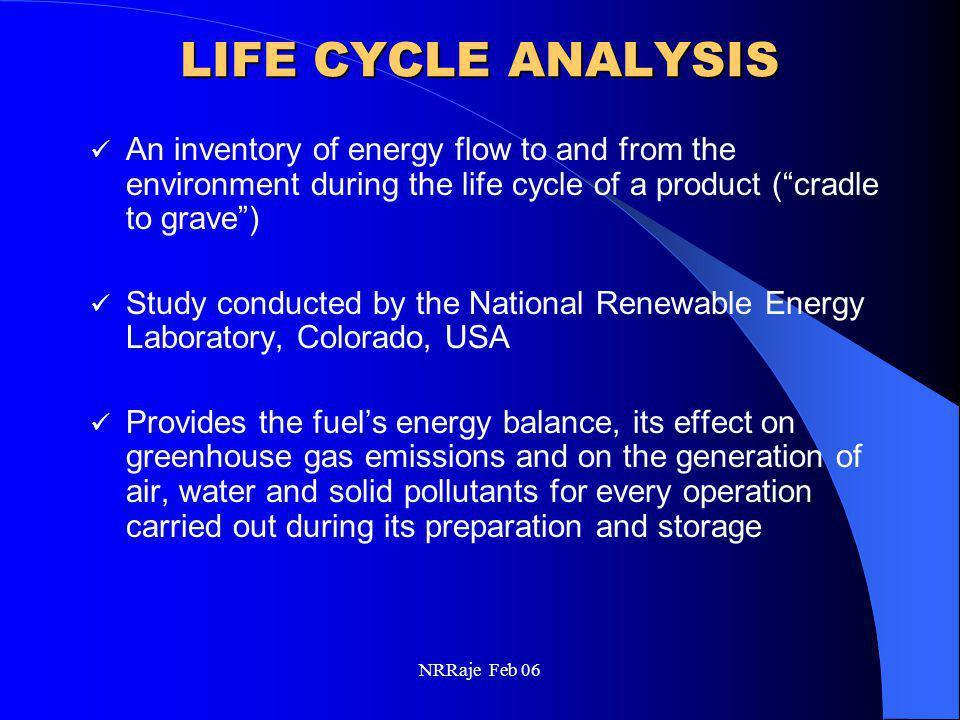 "NRRaje Feb 06 LIFE CYCLE ANALYSIS An inventory of energy flow to and from the environment during the life cycle of a product (""cradle to grave"") Study"