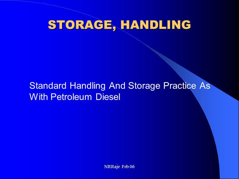 NRRaje Feb 06 STORAGE, HANDLING Standard Handling And Storage Practice As With Petroleum Diesel