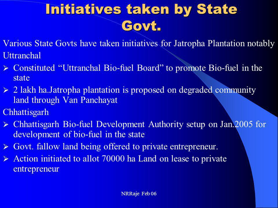 "NRRaje Feb 06 Initiatives taken by State Govt. Various State Govts have taken initiatives for Jatropha Plantation notably Uttranchal  Constituted ""Ut"