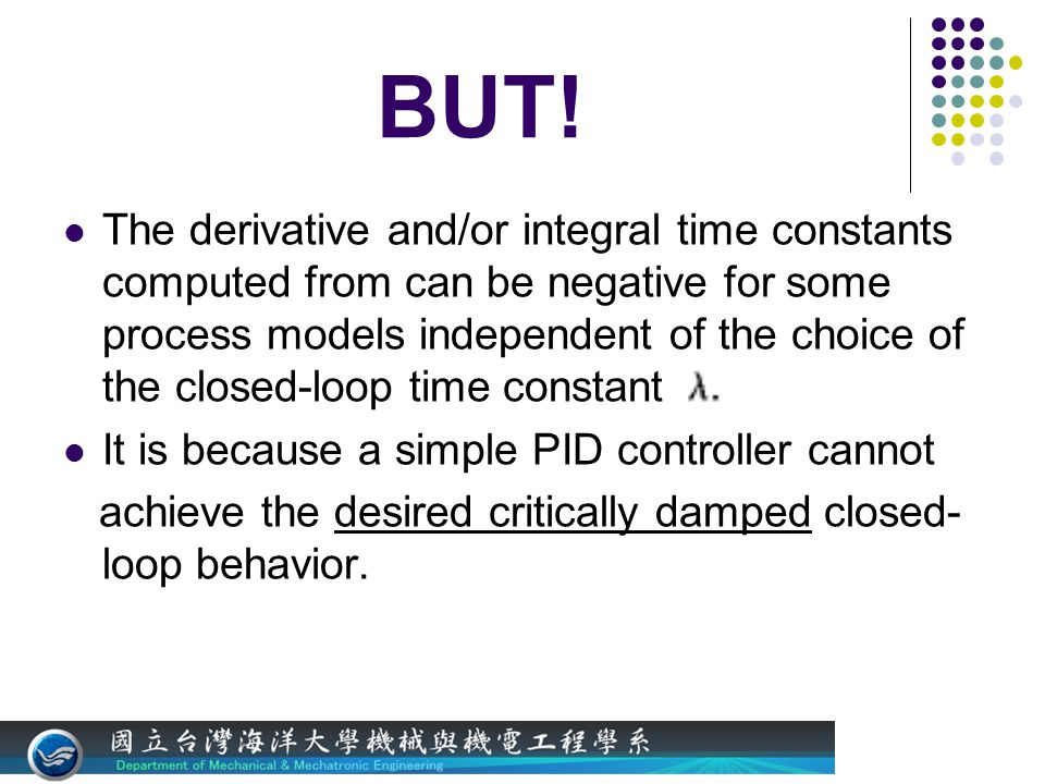 BUT! The derivative and/or integral time constants computed from can be negative for some process models independent of the choice of the closed-loop