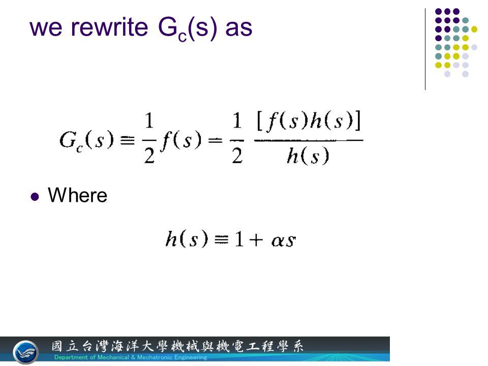 we rewrite G c (s) as Where