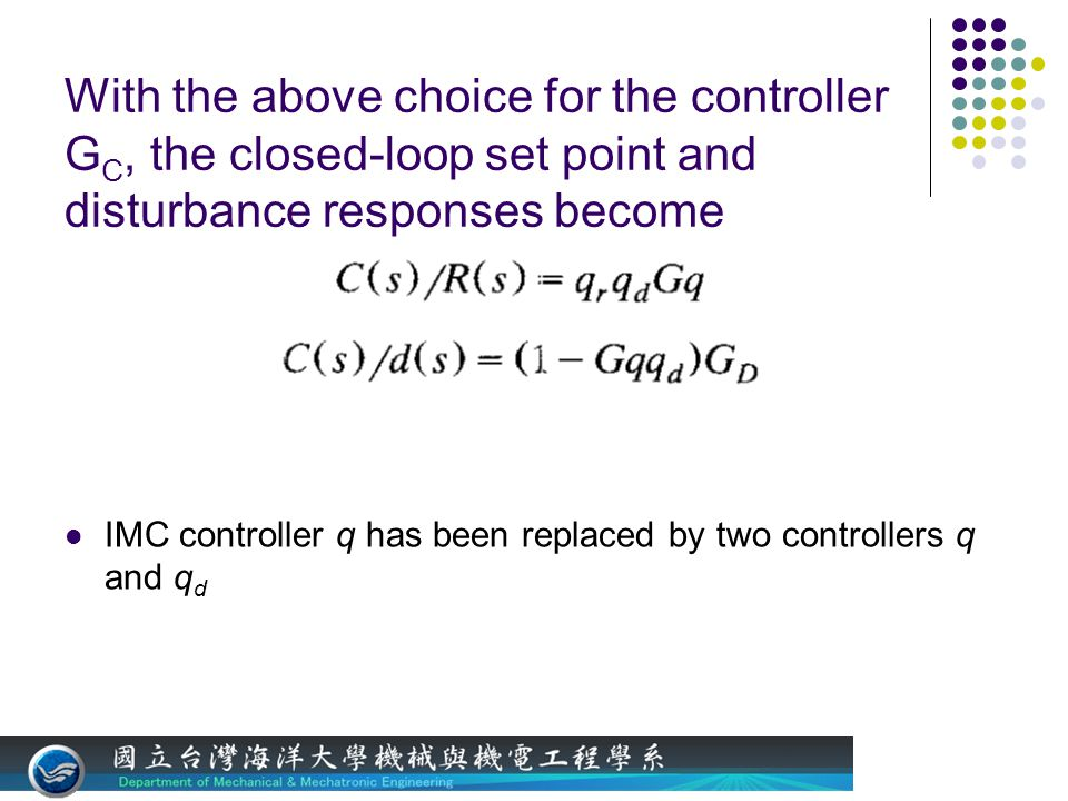 With the above choice for the controller G C, the closed-loop set point and disturbance responses become IMC controller q has been replaced by two controllers q and q d
