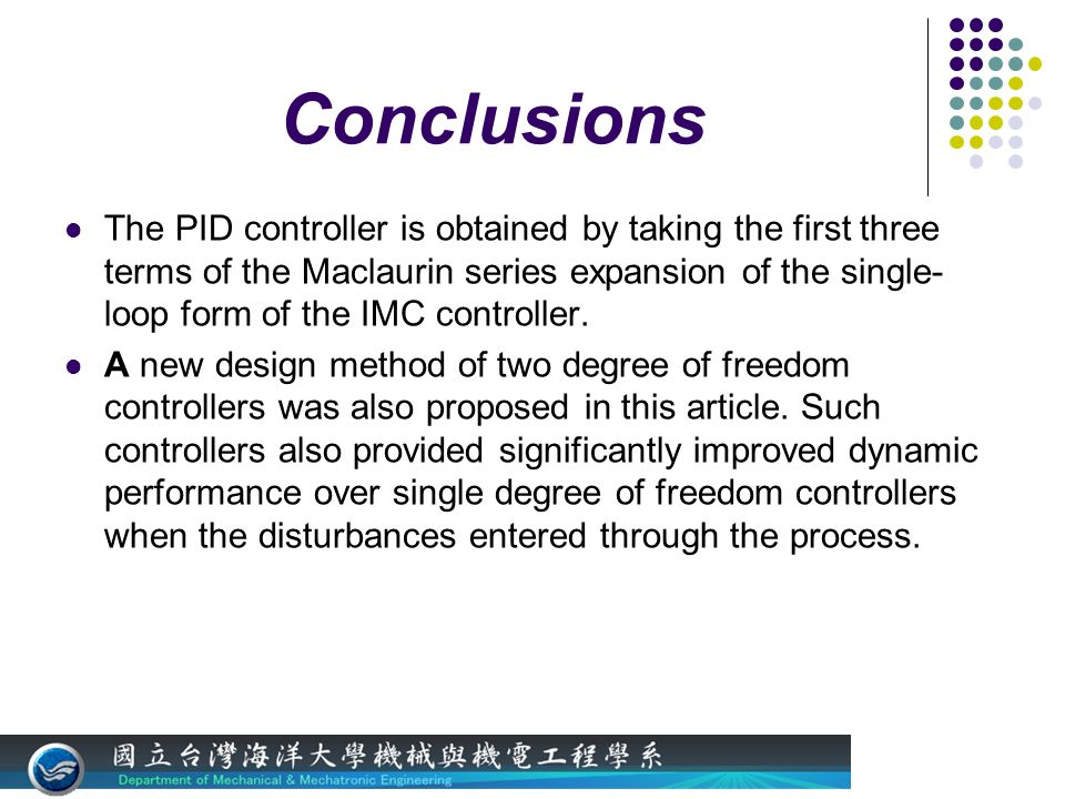 Conclusions The PID controller is obtained by taking the first three terms of the Maclaurin series expansion of the single- loop form of the IMC controller.