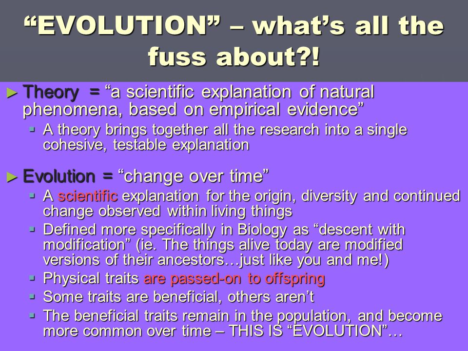 """EVOLUTION"" – what's all the fuss about?! ► Theory = ""a scientific explanation of natural phenomena, based on empirical evidence""  A theory brings to"
