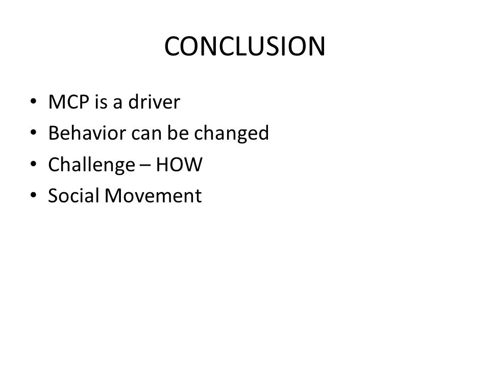 CONCLUSION MCP is a driver Behavior can be changed Challenge – HOW Social Movement