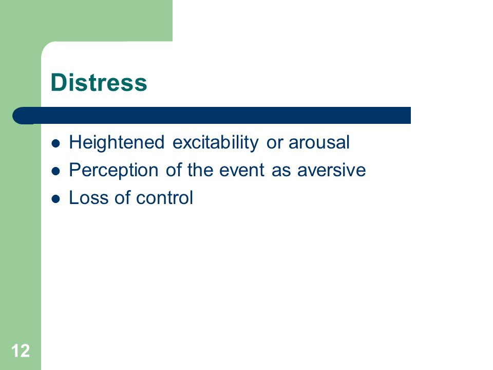12 Distress Heightened excitability or arousal Perception of the event as aversive Loss of control