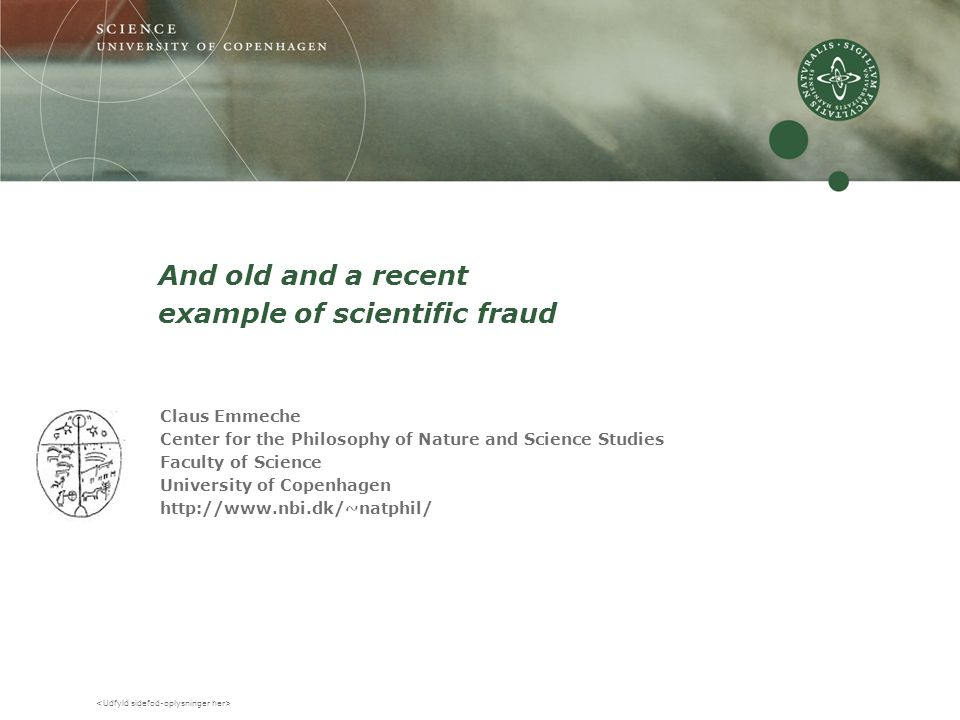 And old and a recent example of scientific fraud Claus Emmeche Center for the Philosophy of Nature and Science Studies Faculty of Science University o