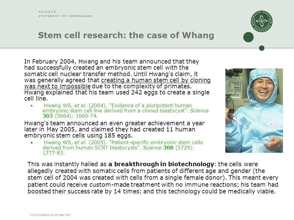 Stem cell research: the case of Whang In February 2004, Hwang and his team announced that they had successfully created an embryonic stem cell with the somatic cell nuclear transfer method.