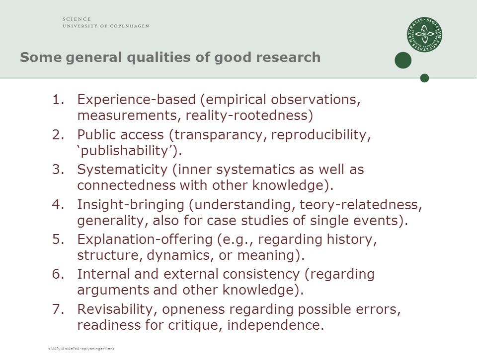 Some general qualities of good research 1.Experience-based (empirical observations, measurements, reality-rootedness) 2.Public access (transparancy, reproducibility, 'publishability').