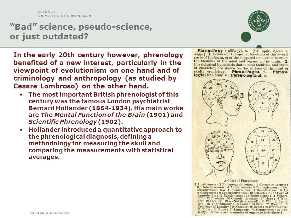 """Bad"" science, pseudo-science, or just outdated? In the early 20th century however, phrenology benefited of a new interest, particularly in the viewpo"