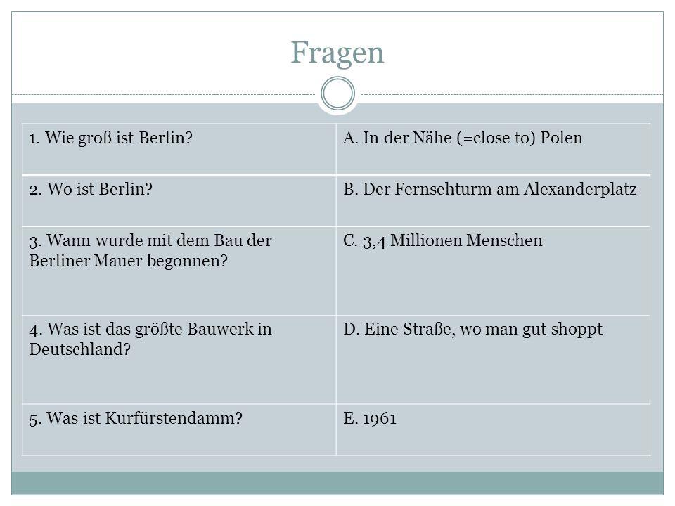 Fragen 1. Wie groß ist Berlin?A. In der Nähe (=close to) Polen 2.